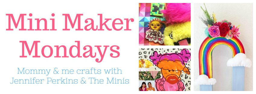 Mini Maker Mondays - Mommy and me crafts with Jennifer Perkins and the Minis